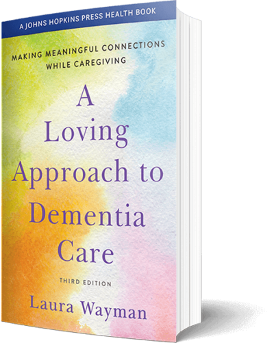 A Loving Approach to Dementia Care - Laura Wayman